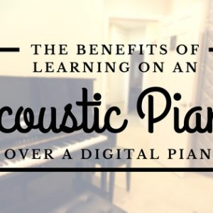 Benefits of Acoustic Piano over Digital Piano