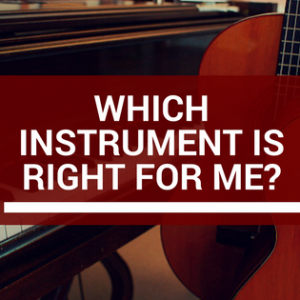 How To Choose The Right Instrument For You