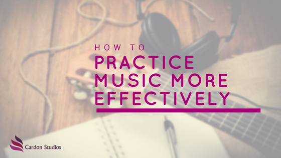 practice music effectively